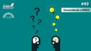 Conhecimento e formas de pensamento | Série Desvendando a BNCC | PdE 93
